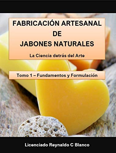 Fabricación Artesanal de Jabones Naturales: Tomo 1 - Fundamentos Teoricos (Fundamentos Teóricos)